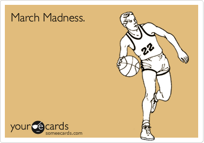 March Madness.