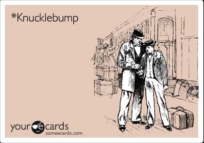 *Knucklebump