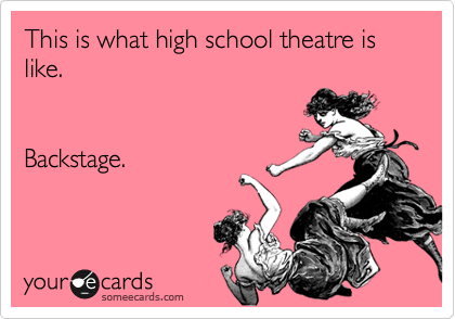 This is what high school theatre is like.   Backstage.