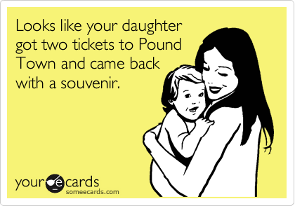 Looks like your daughter got two tickets to Pound Town and came back with a souvenir.