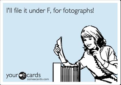 I'll file it under F, for fotographs!