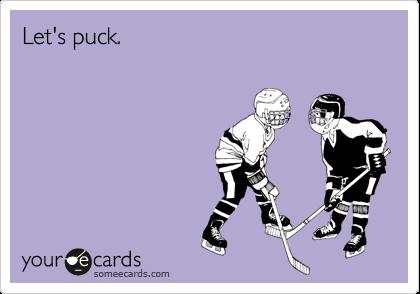 Let's puck.