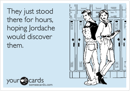 They just stood there for hours, hoping Jordache  would discover  them.