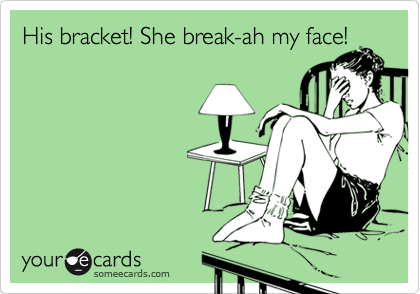His bracket! She break-ah my face!