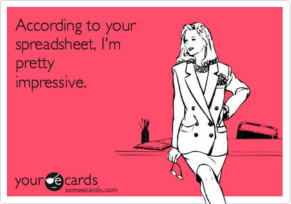 According to your spreadsheet, I'm pretty impressive.