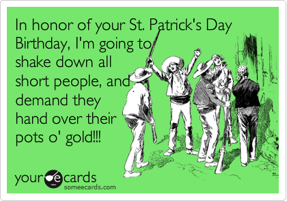 st patricks day birthday In honor of your St. Patrick's Day Birthday, I'm going to shake  st patricks day birthday