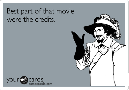 Best part of that movie were the credits.