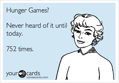 Hunger Games?  Never heard of it until  today.  752 times.