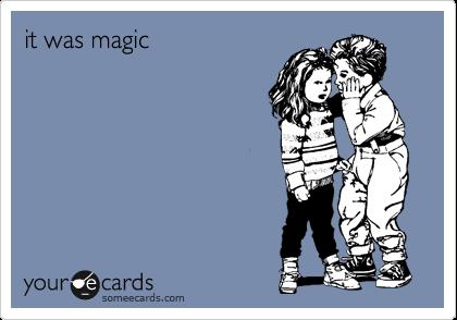 it was magic