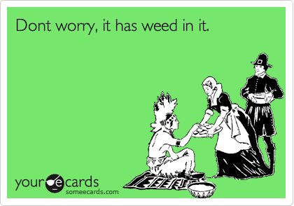 Dont worry, it has weed in it.