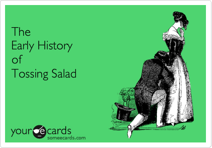 The Early History  of  Tossing Salad