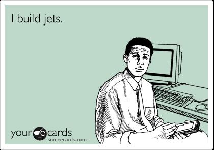 I build jets.