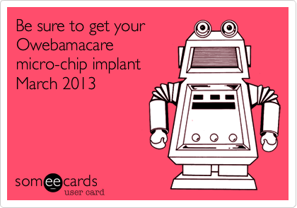 Be sure to get yourOwebamacaremicro-chip implantMarch 2013