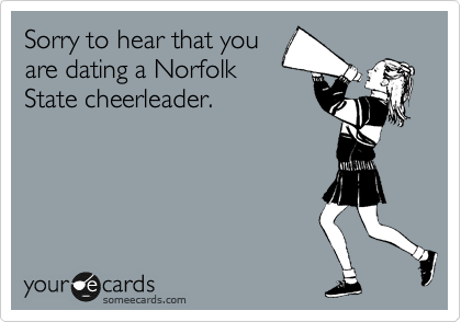 Sorry to hear that you are dating a Norfolk State cheerleader.