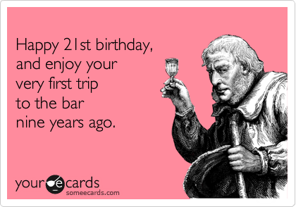 Happy 21st Birthday And Enjoy Your Very First Trip To The Bar – 21st Birthday E Cards