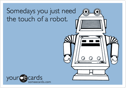 Somedays you just need the touch of a robot.