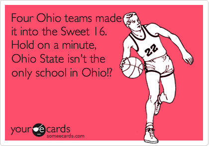 Four Ohio teams made it into the Sweet 16. Hold on a minute, Ohio State isn't the only school in Ohio!?