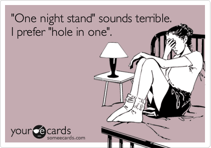"""One night stand"" sounds terrible. I prefer ""hole in one""."