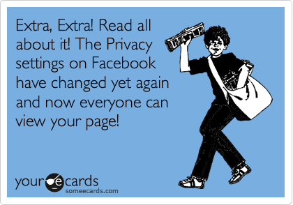 Extra, Extra! Read all about it! The Privacy settings on Facebook have changed yet again and now everyone can view your page!