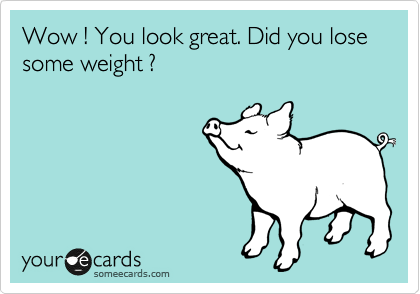 Wow ! You look great. Did you lose some weight ?