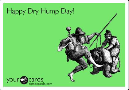 Happy Dry Hump Day!