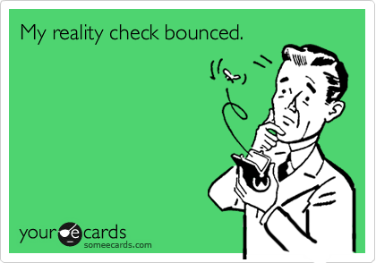 My reality check bounced.