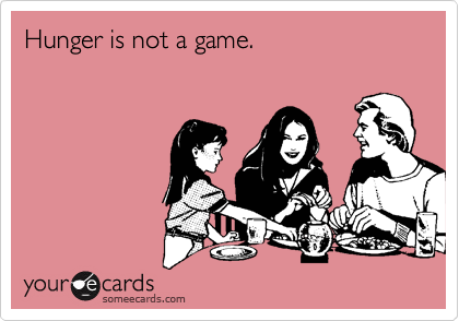 Hunger is not a game.