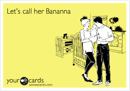 Let's call her Bananna