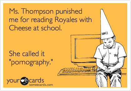 "Ms. Thompson punished   me for reading Royales with   Cheese at school.      She called it  ""pornography."""