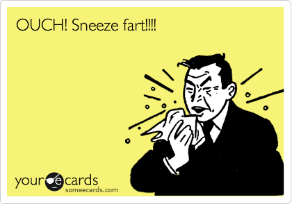 OUCH! Sneeze fart!!!!