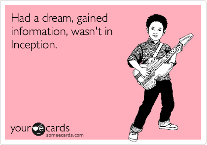 Had a dream, gained information, wasn't in Inception.