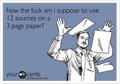 how the fuck am i suppose to use 12 sources on a 3 page paper?