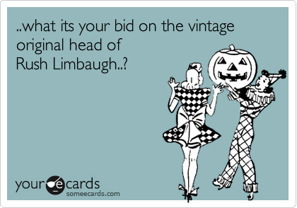 ..what its your bid on the vintage original head of  Rush Limbaugh..?