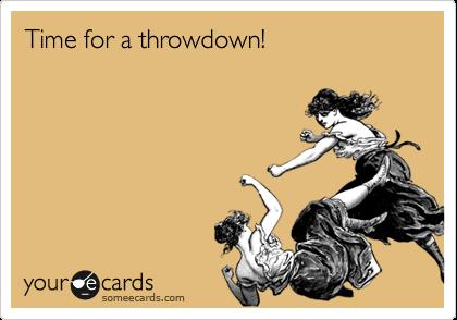 Time for a throwdown!