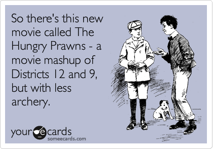 So there's this new movie called The Hungry Prawns - a movie mashup of Districts 12 and 9, but with less archery.