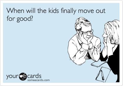 When will the kids finally move out for good?