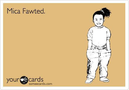 Mica Fawted.
