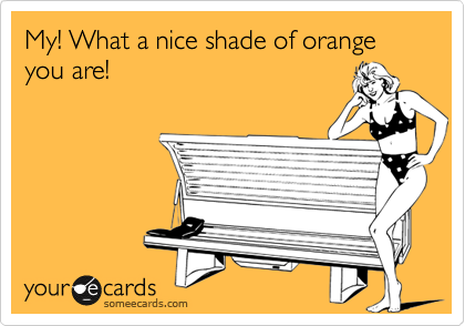 My! What a nice shade of orange you are!