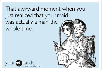 That awkward moment when you just realized that your maid was actually a man the whole time.