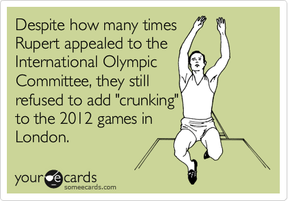 """Despite how many times  Rupert appealed to the International Olympic  Committee, they still refused to add """"crunking"""" to the 2012 games in London."""