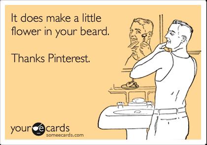 It does make a little  flower in your beard.  Thanks Pinterest.