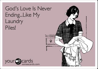 God's Love Is Never Ending...Like My  Laundry Piles!