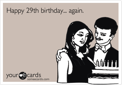 Happy 29th birthday... again.