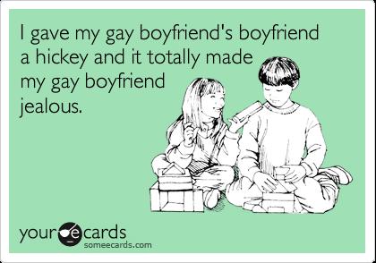 I gave my gay boyfriend's boyfriend a hickey and it totally made  my gay boyfriend  jealous.