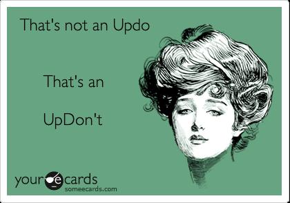That's not an Updo         That's an        UpDon't