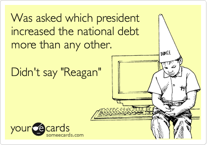 "Was asked which president increased the national debt more than any other.  Didn't say ""Reagan"""