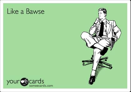 Like a Bawse
