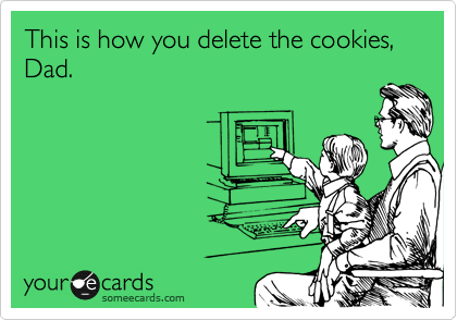 This is how you delete the cookies, Dad.