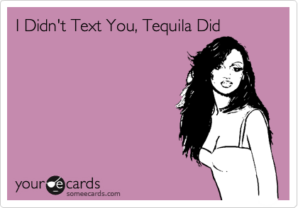 I Didn't Text You, Tequila Did