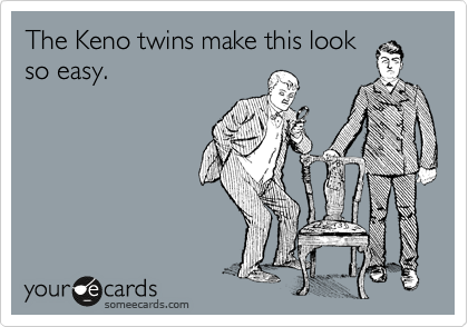 The Keno twins make this look so easy.